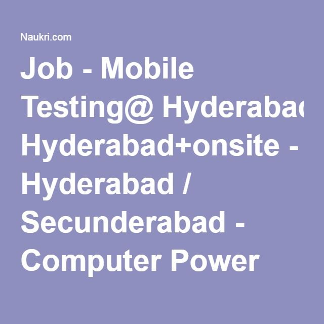Job - Mobile Testing@ Hyderabad+onsite - Hyderabad / Secunderabad - Computer Power Group - 3 - 8 Years of experience - Jobs India