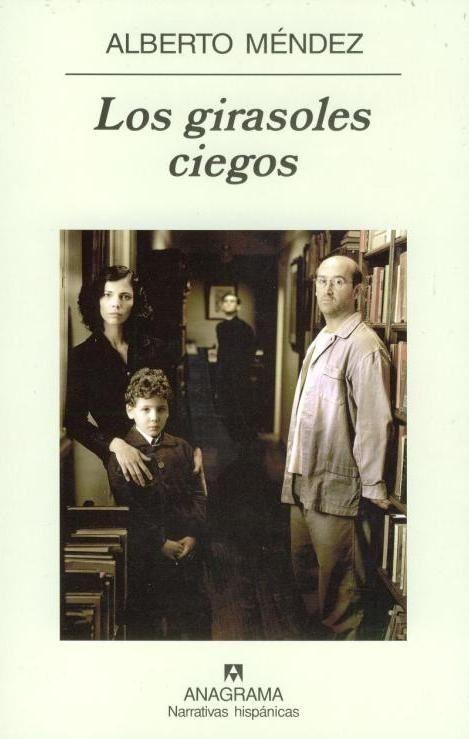Los girasoles ciegos / Alberto Méndez. -- 21ª ed. -- Barcelona : Anagrama, 2008 en http://absysnetweb.bbtk.ull.es/cgi-bin/abnetopac01?TITN=405158