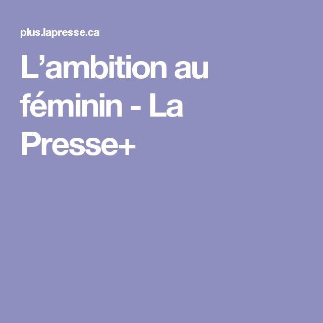 L'ambition au féminin - La Presse+