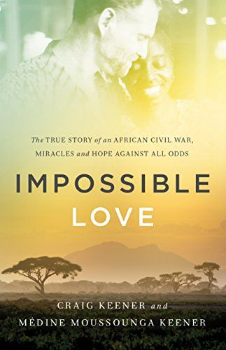 Impossible Love: The True Story of an African Civil War, Miracles and Hope against All Odds by [Keener, Craig, Keener, Médine Moussounga]. I really enjoyed this book...an amazing story!