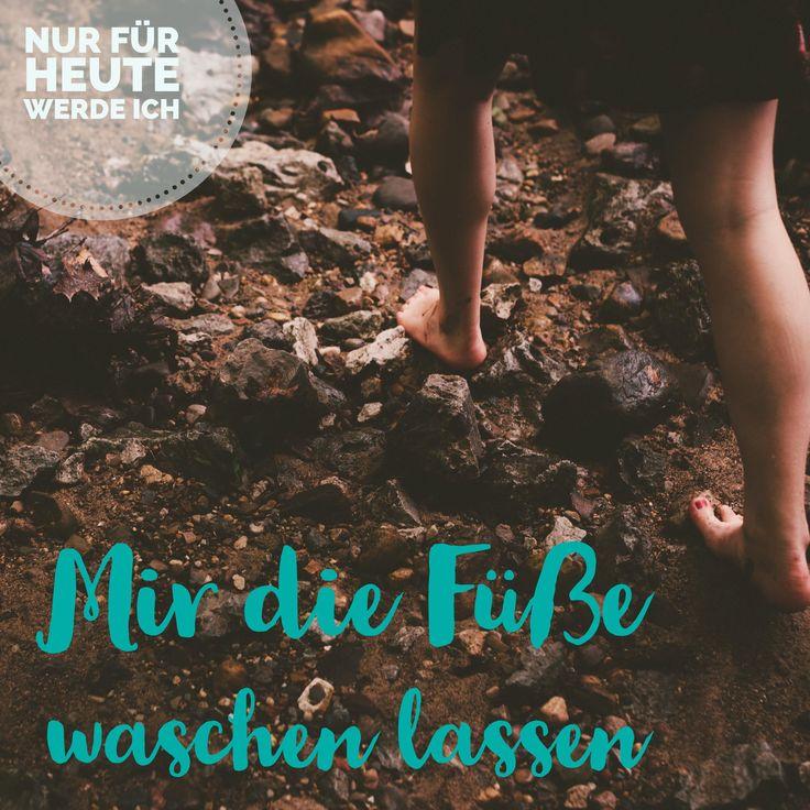 Nur für heute werde ich mir die Füße waschen lassen! Denk doch auch mal über Dein Leben nach!