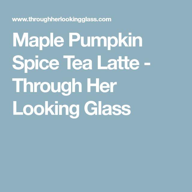 Maple Pumpkin Spice Tea Latte - Through Her Looking Glass