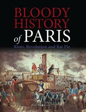 BLOODY HISTORY OF PARIS by Ben Hubbard | Amber Books Ltd, 224pp. The city of lovers has had a turbulent past - read about the darker side of Paris from ancient times to the present day.