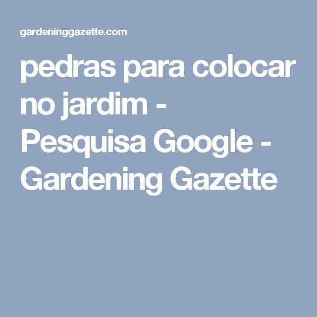 pedras para colocar no jardim - Pesquisa Google - Gardening Gazette