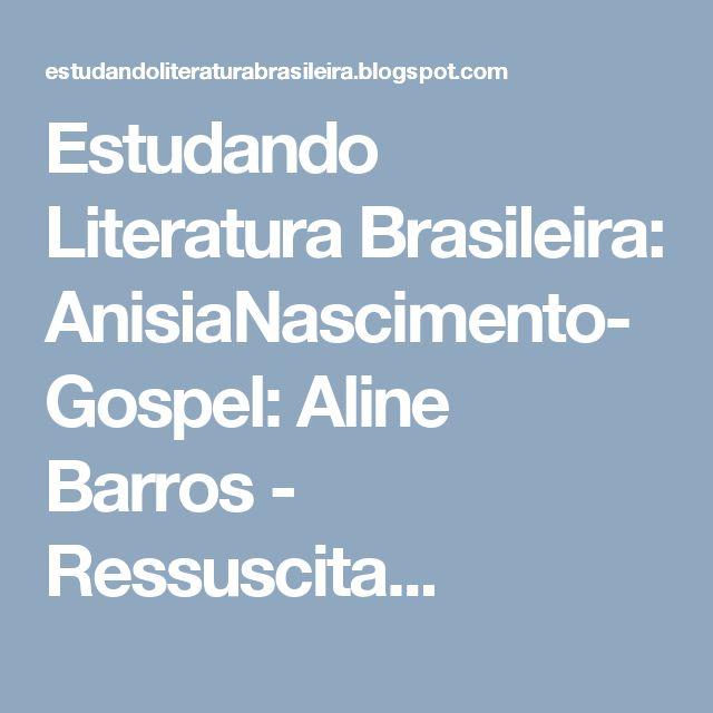 Estudando Literatura Brasileira: AnisiaNascimento-Gospel: Aline Barros - Ressuscita...