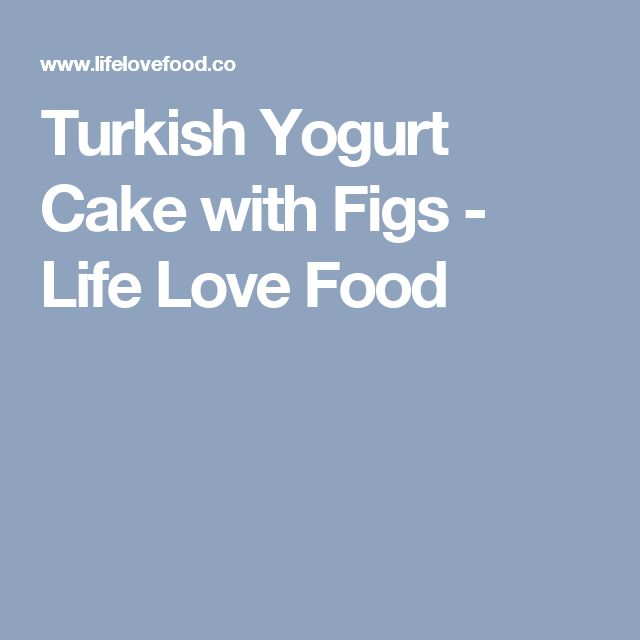 Turkish Yogurt Cake with Figs - Life Love Food