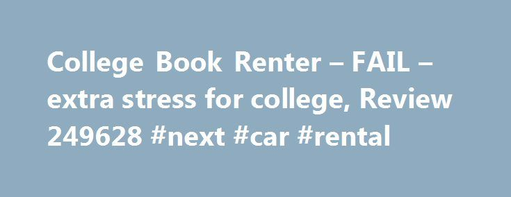 """College Book Renter – FAIL – extra stress for college, Review 249628 #next #car #rental http://rentals.remmont.com/college-book-renter-fail-extra-stress-for-college-review-249628-next-car-rental/  #college book rentals # FAIL – extra stress for college Phone: 866-204-2156 There motto is """"College is Expensive Enough"""" and it s true that college books are ridiculously expensive. College Book Renter is over $250 cheaper than my college book store and about $100 cheaper than the next cheapest…"""