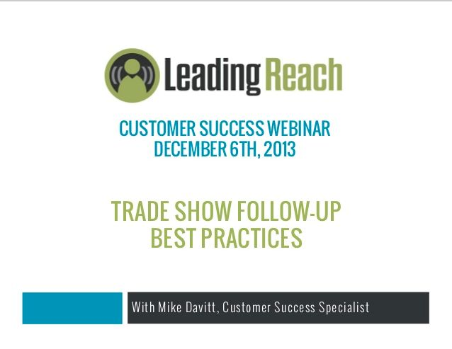 TRADE SHOW FOLLOW-UP BEST PRACTICES -  Trade shows can end up being a waste of time if you don't collect quality leads from them. Learn how to follow-up with trade show leads after a show using the amazing features included in Leading Reach!