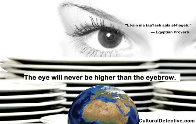 """""""The eye will never be higher than the eyebrow. """" #Egyptian #Proverb #intercultural #unity #respect #team #global #status"""