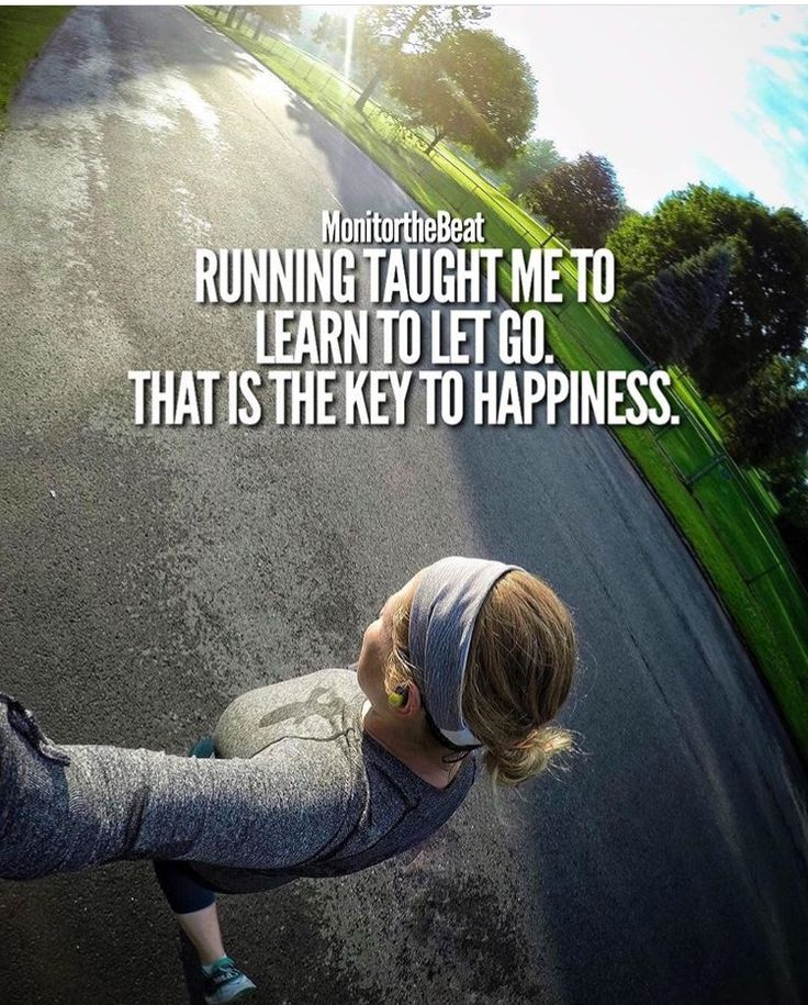 Running taught me to learn to let go. That is the key to happiness.