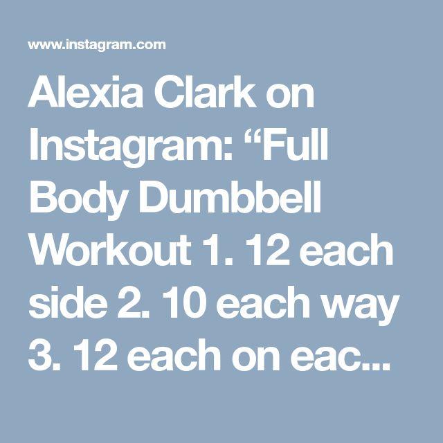 "Alexia Clark on Instagram: ""Full Body Dumbbell Workout 1. 12 each side 2. 10 each way 3. 12 each on each side 4. 30seconds each side 3-5 rounds #alexiaclark…"" • Instagram"