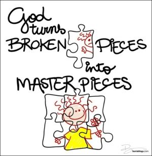 God turns broken pieces into master pieces christian quote