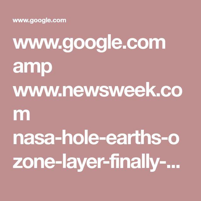 www.google.com amp www.newsweek.com nasa-hole-earths-ozone-layer-finally-closing-humans-did-something-771922%3famp=1