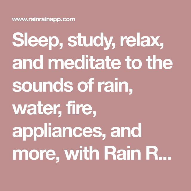 Sleep, study, relax, and meditate to the sounds of rain, water, fire, appliances, and more, with Rain Rain Sleep Sounds, free on iOS and Android.