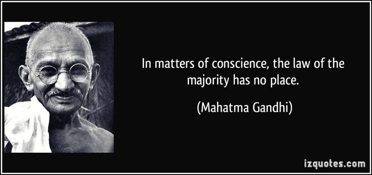In matters of conscience, the law of the majority has no place. (Mahatma Gandhi) #quotes #quote #quotations #MahatmaGandhi