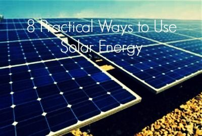 8 Practical Ways to Use Solar Energy.... Something for almost everyone. Found on Hug a Tree with Me