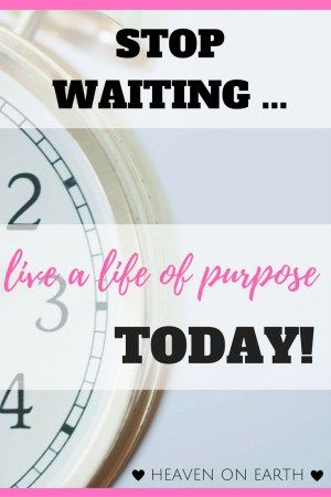 Do you wait for the day that you can finally live out your dreams? Stop waiting…