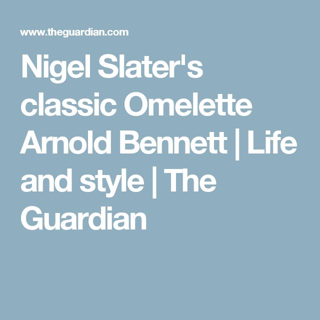 Nigel Slater's classic Omelette Arnold Bennett | Life and style | The Guardian