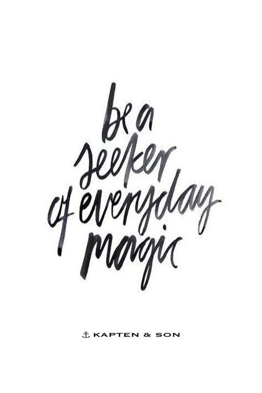be a seeker of everyday magic | quote