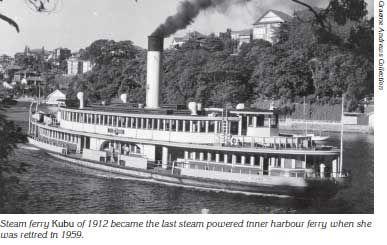 Kubu: the last steam-powered ferry, retired in 1959. http://www.afloat.com.au/images/magazine-articles/MAGAZINE/2009/0509/0509p29-Steam-ferry-Kubu.jpg