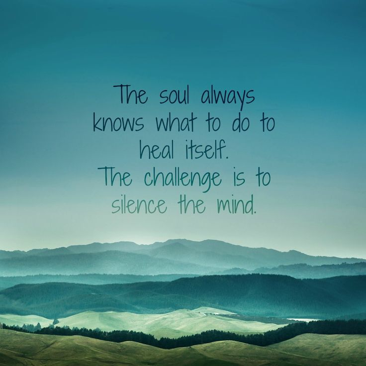 The soul always knows what to do to heal itself, the challenge is to silence the mind.