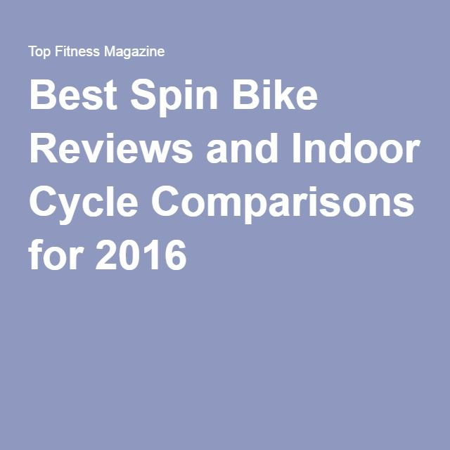 Best Spin Bike Reviews and Indoor Cycle Comparisons for 2016