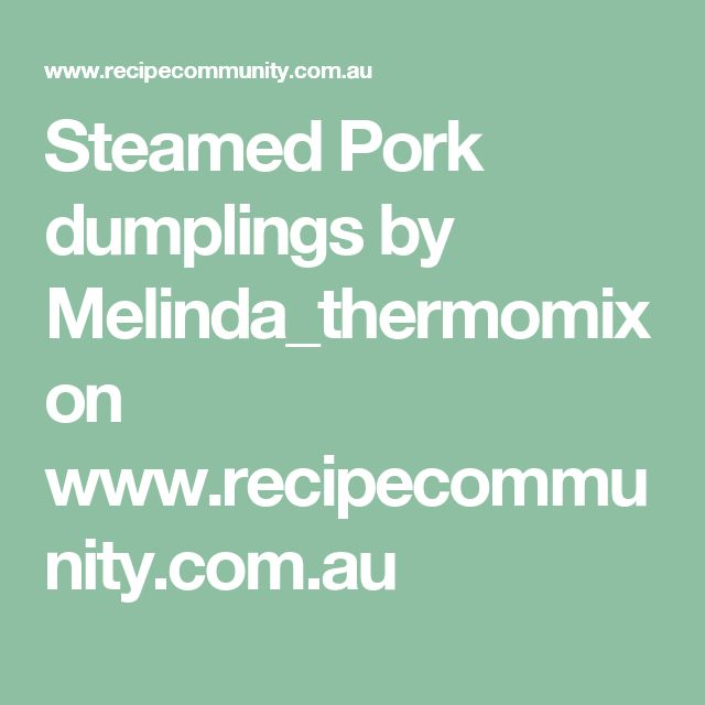 Steamed Pork dumplings by Melinda_thermomix on www.recipecommunity.com.au