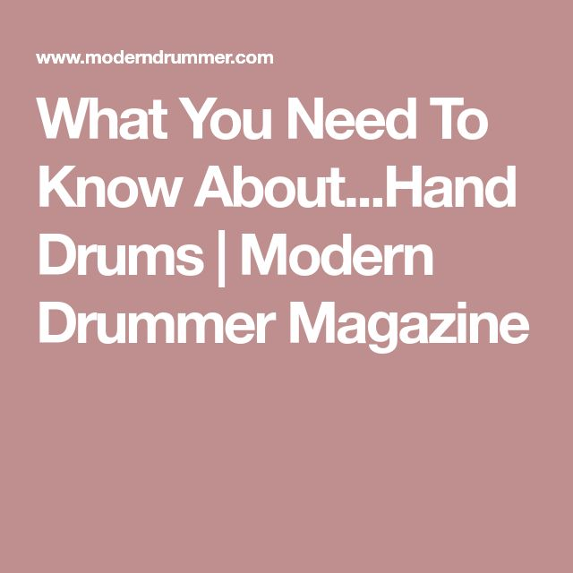 What You Need To Know About...Hand Drums | Modern Drummer Magazine