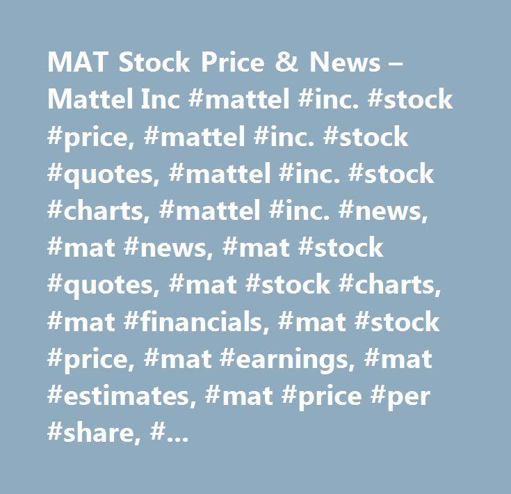MAT Stock Price & News – Mattel Inc #mattel #inc. #stock #price, #mattel #inc. #stock #quotes, #mattel #inc. #stock #charts, #mattel #inc. #news, #mat #news, #mat #stock #quotes, #mat #stock #charts, #mat #financials, #mat #stock #price, #mat #earnings, #mat #estimates, #mat #price #per #share, #mat #key #stock #data, #mat #shares, #mat #historical #stock #charts…