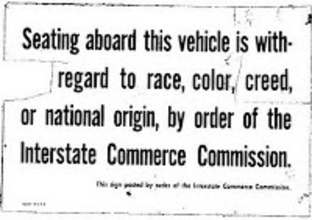 "-- September 22, 1961 ICC ruling, effective November 1, 1961: All interstate buses required to display a certificate that reads: ""Seating aboard this vehicle is without regard to race, color, creed, or national origin,  by order of the Interstate Commerce Commission."" This is a large step in equailty for African Americans."