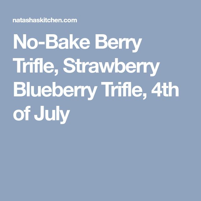 No-Bake Berry Trifle, Strawberry Blueberry Trifle, 4th of July
