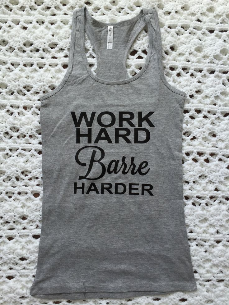 Work Hard Barre Harder, Barre, Tank Top, Work out, Gym, Shirt, Ballet, Regular, Plus Sizes available by MeggieLousDesigns on Etsy