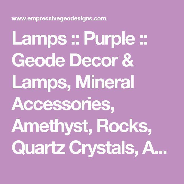 Lamps :: Purple :: Geode Decor & Lamps, Mineral Accessories, Amethyst, Rocks, Quartz Crystals, Agate tables | Dallas TX | Empressive GeoDesigns