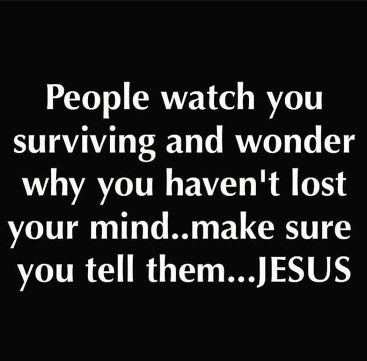 People watch you surviving and wonder why you haven't lost ...