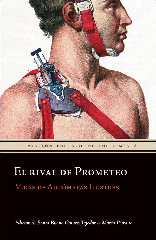 El rival de Prometeo, edición de Sonia Bueno y Marta Peirano, editorial Impedimenta.