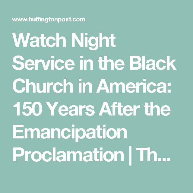 Watch Night Service in the Black Church in America: 150 Years After the Emancipation Proclamation | The Huffington Post