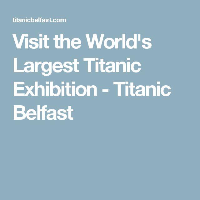 Visit the World's Largest Titanic Exhibition - Titanic Belfast