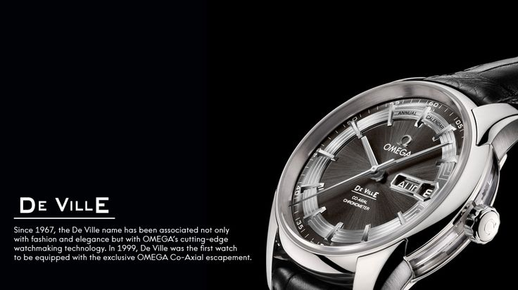 For VIP pricing call Ryan 888.432.4367 Omega De Ville; Since 1967, the De Ville name has been associated not only with fashion and elegance but with OMEGA's cutting-edge watchmaking technology. In 1999, De Ville was the first watch to be equipped with the exclusive OMEGA Co-Axial escapement.