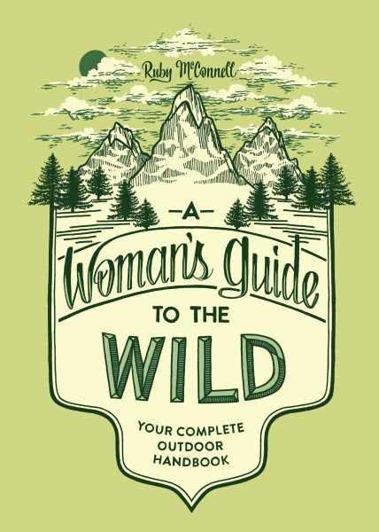 A Woman's Guide to the Wild by Ruby McConnell