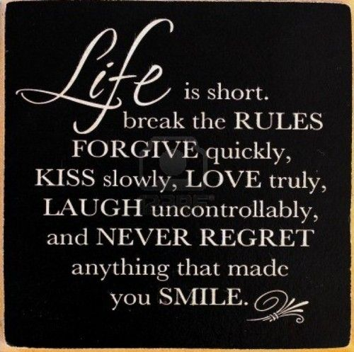 Life Is Short Break The Rules Forgive Quickly Kiss
