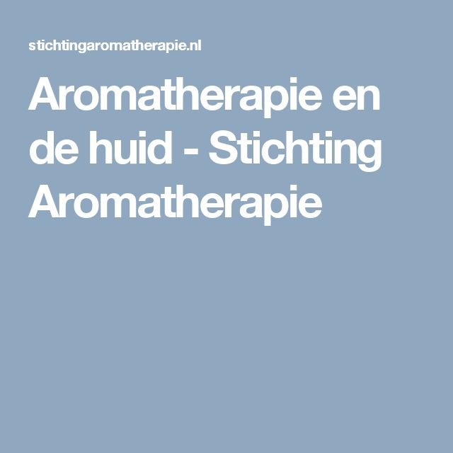 Aromatherapie en de huid - Stichting Aromatherapie