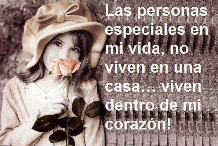Las personas especiales en mi vida,  no viven en una casa ...