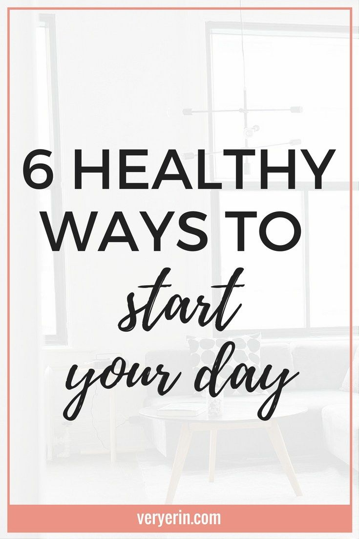 6 Healthy Ways to Start Your Day | Mornings really set the tone for the whole day, so it's important to start it off as healthy as possible! - Very Erin Blog