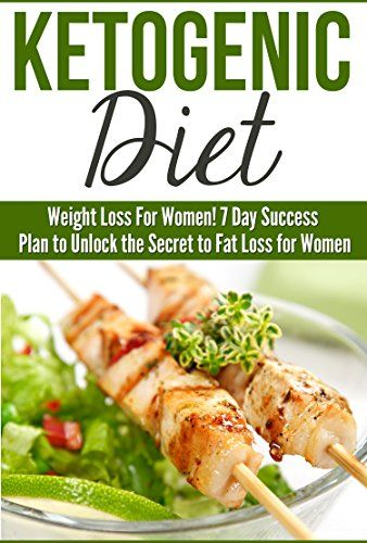 Ketogenic Diet: Weight Loss For Women! 7 Day Success Plan to Unlock the Secret to Fat Loss for Women (Ketogenic Diet Cookbook)(Ketogenic Diet for Beginners) (Health & Healing Weight Loss Cookbook) by Danyale Lebon http://www.amazon.com/dp/B00Z8QYFR0/ref=cm_sw_r_pi_dp_93qLvb07Q8KJZ