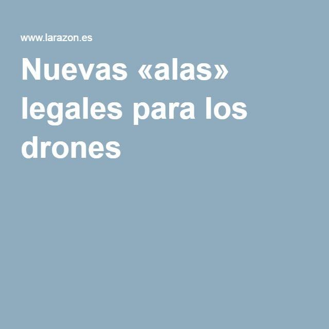 Nuevas «alas» legales para los drones