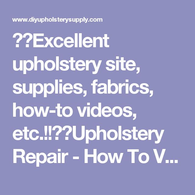 ❤️Excellent upholstery site, supplies, fabrics, how-to videos, etc.!!❤️ Upholstery Repair - How To Videos by DIY Upholstery Supply