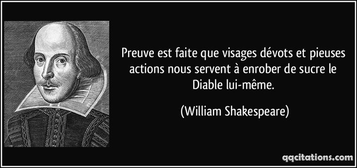 Preuve est faite que visages dévots et pieuses actions nous servent à enrober de sucre le Diable lui-même. (William Shakespeare) #citations #WilliamShakespeare