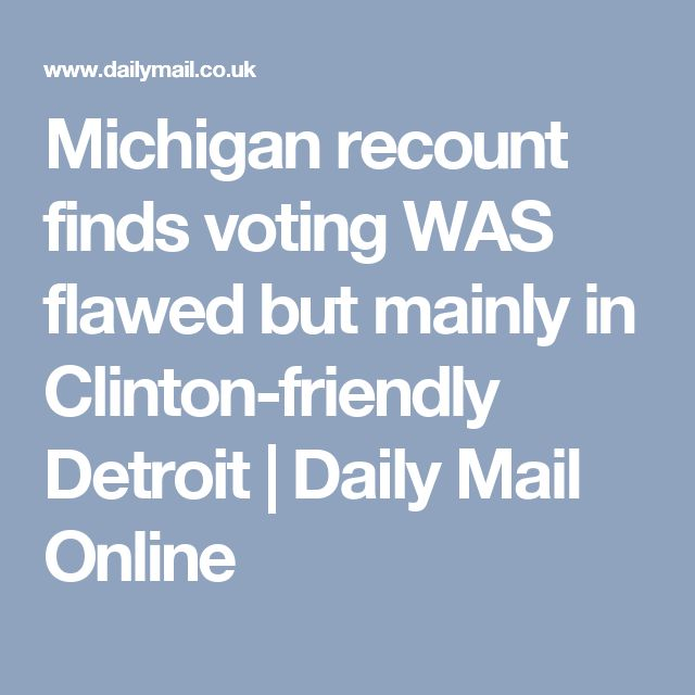 Michigan recount finds voting WAS flawed but mainly in Clinton-friendly Detroit | Daily Mail Online