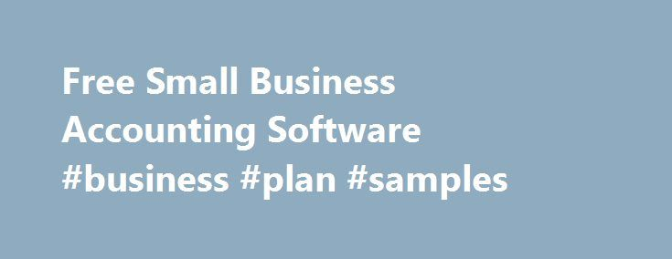 Free Small Business Accounting Software #business #plan #samples http://business.remmont.com/free-small-business-accounting-software-business-plan-samples/  #small business accounting # The world's fastest growing small business accounting software. When we say free, we actually mean free: You don't pay a thing for our free tools, no matter how much you use them. Not just a free trial. We mean simple, honest-to-goodness free. What's 100% free in Wave? How do we do  read more
