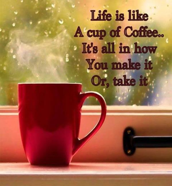 Life Is Like A Cup Of Coffee.
